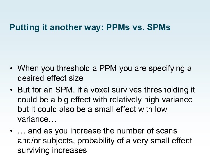Putting it another way: PPMs vs. SPMs • When you threshold a PPM you