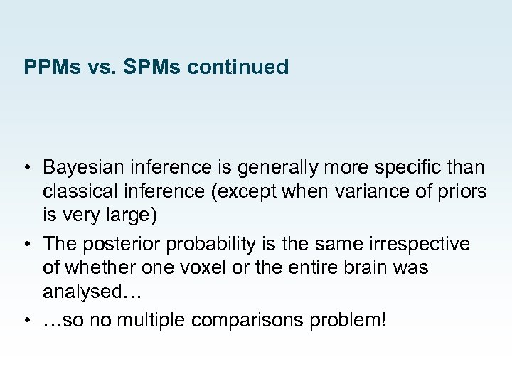 PPMs vs. SPMs continued • Bayesian inference is generally more specific than classical inference