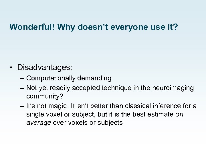 Wonderful! Why doesn't everyone use it? • Disadvantages: – Computationally demanding – Not yet