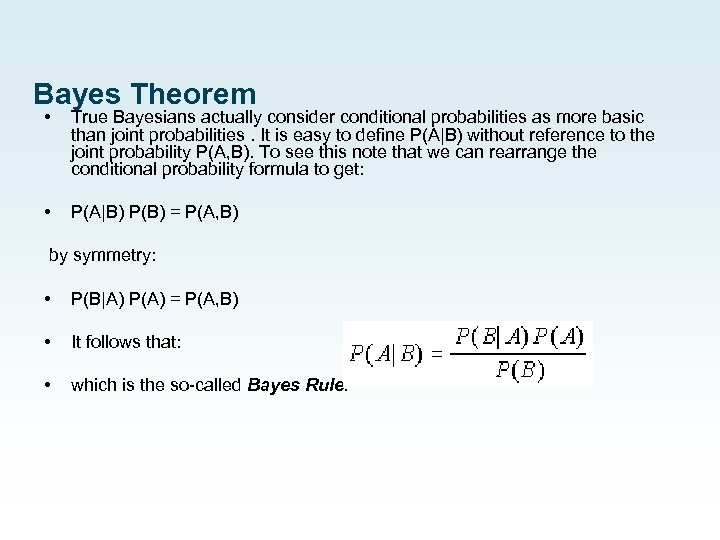 Bayes Theorem • True Bayesians actually consider conditional probabilities as more basic than joint