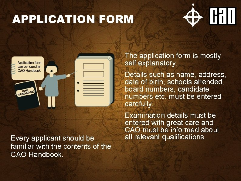 APPLICATION FORM The application form is mostly self explanatory. Details such as name, address,