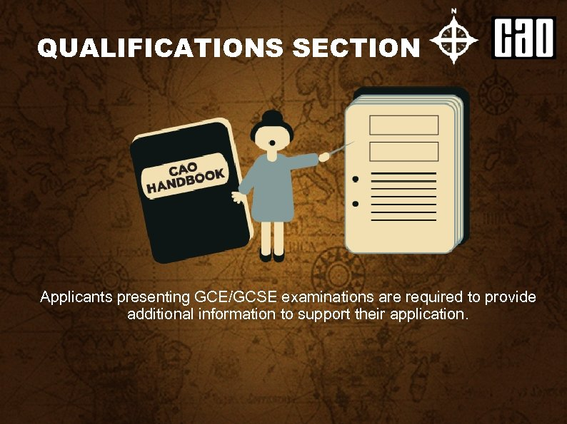 QUALIFICATIONS SECTION Applicants presenting GCE/GCSE examinations are required to provide additional information to support