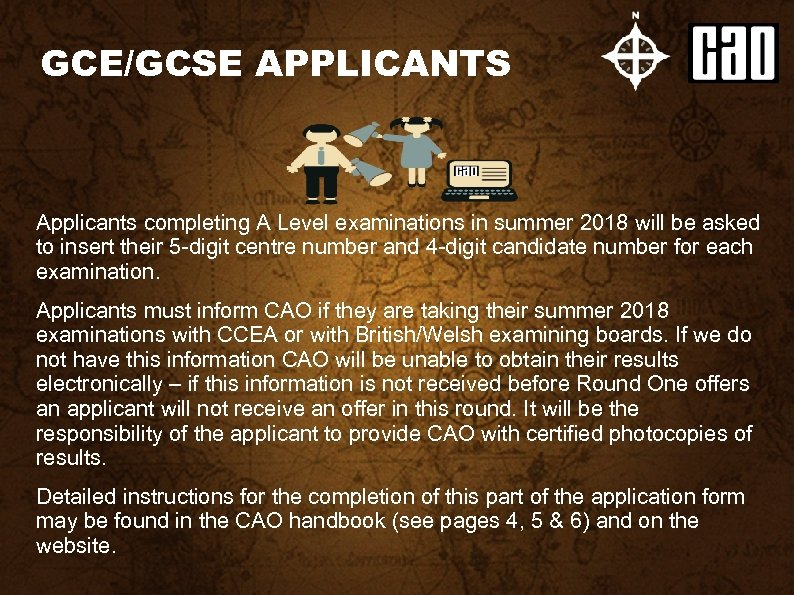 GCE/GCSE APPLICANTS Applicants completing A Level examinations in summer 2018 will be asked to