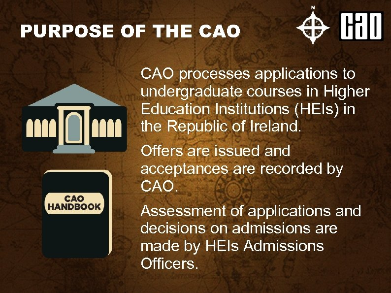 PURPOSE OF THE CAO processes applications to undergraduate courses in Higher Education Institutions (HEIs)