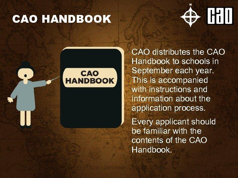 CAO HANDBOOK CAO distributes the CAO Handbook to schools in September each year. This