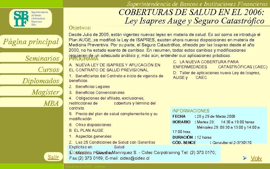 Superintendencia de Bancos e Instituciones Financieras COBERTURAS DE SALUD EN EL 2006: Ley Isapres