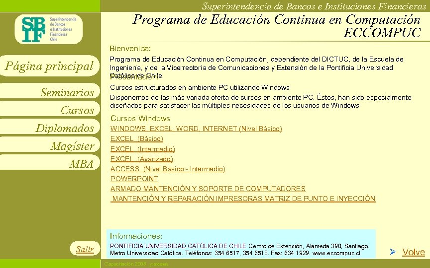 Superintendencia de Bancos e Instituciones Financieras Programa de Educación Continua en Computación ECCOMPUC Bienvenida: