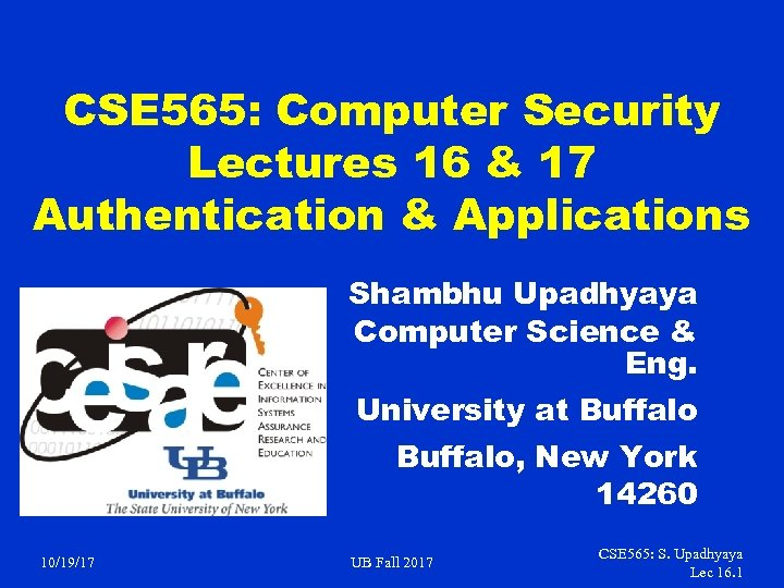 CSE 565: Computer Security Lectures 16 & 17 Authentication & Applications Shambhu Upadhyaya Computer
