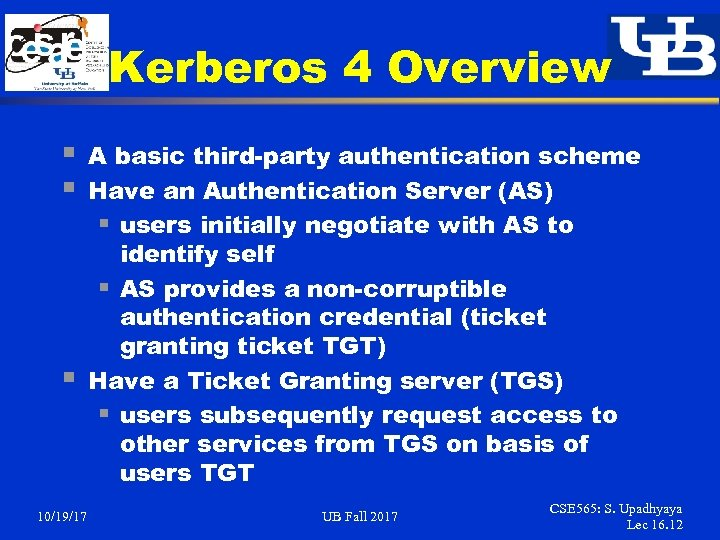 Kerberos 4 Overview § § § 10/19/17 A basic third-party authentication scheme Have an