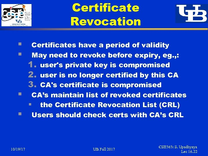 Certificate Revocation § § 10/19/17 Certificates have a period of validity May need to