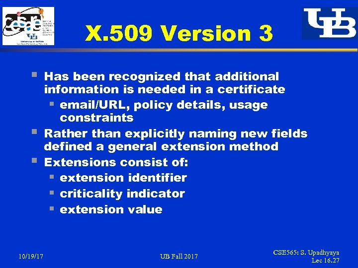 X. 509 Version 3 § § § 10/19/17 Has been recognized that additional information