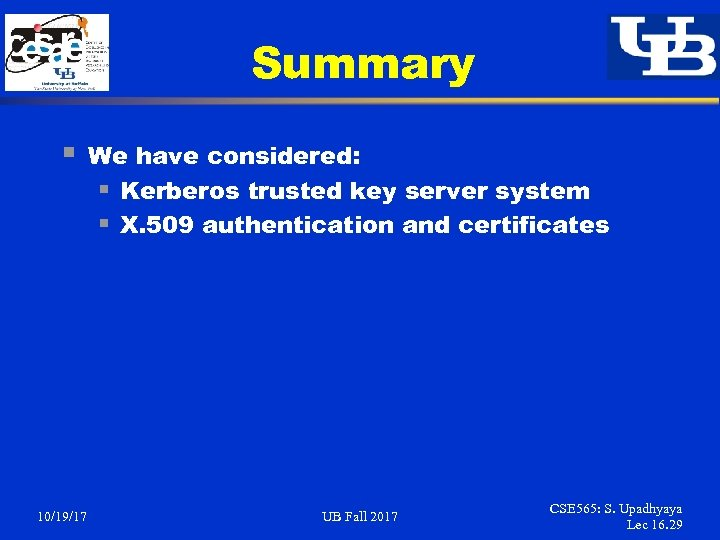 Summary § 10/19/17 We have considered: § Kerberos trusted key server system § X.