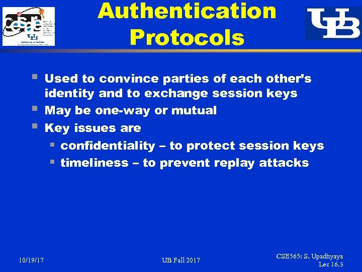 Authentication Protocols § § § 10/19/17 Used to convince parties of each other's identity