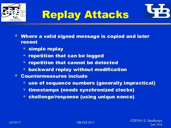 Replay Attacks § § 10/19/17 Where a valid signed message is copied and later