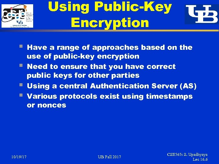 Using Public-Key Encryption § § 10/19/17 Have a range of approaches based on the