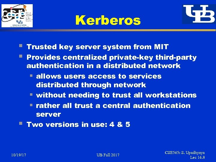 Kerberos § § § 10/19/17 Trusted key server system from MIT Provides centralized private-key