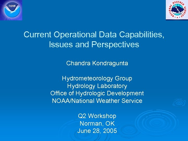 Current Operational Data Capabilities, Issues and Perspectives Chandra Kondragunta Hydrometeorology Group Hydrology Laboratory Office