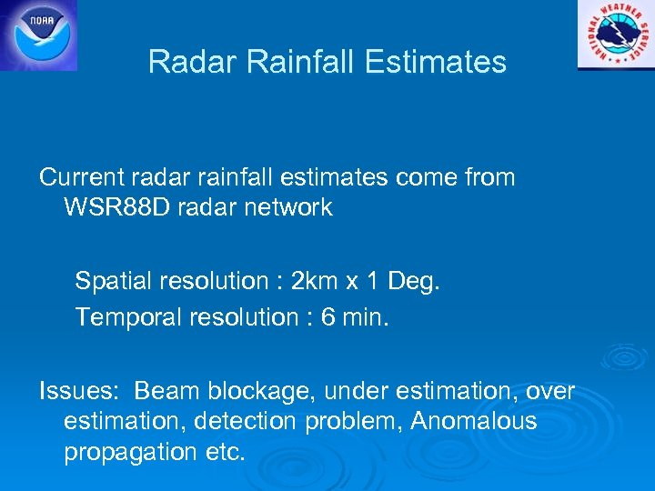 Radar Rainfall Estimates Current radar rainfall estimates come from WSR 88 D radar network