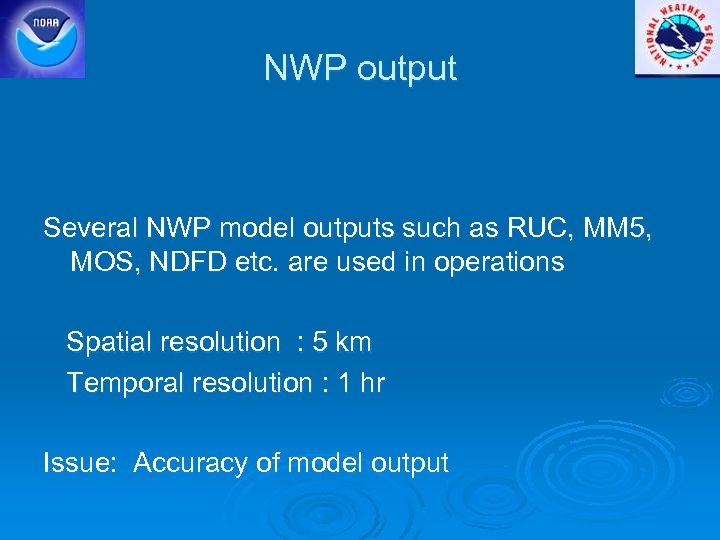 NWP output Several NWP model outputs such as RUC, MM 5, MOS, NDFD etc.