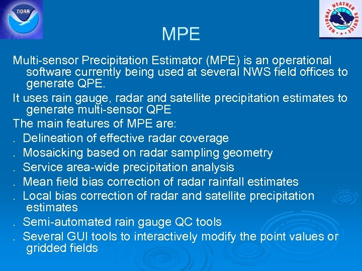 MPE Multi-sensor Precipitation Estimator (MPE) is an operational software currently being used at several