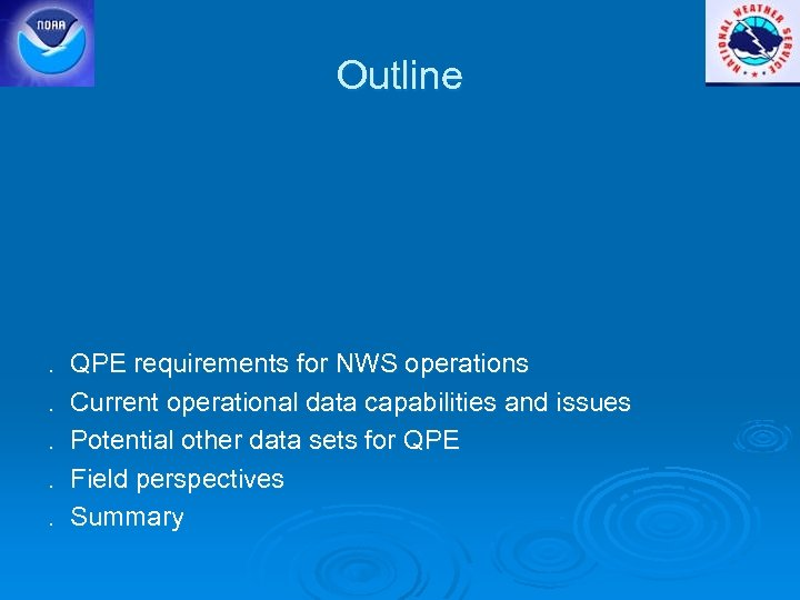 Outline . . . QPE requirements for NWS operations Current operational data capabilities and