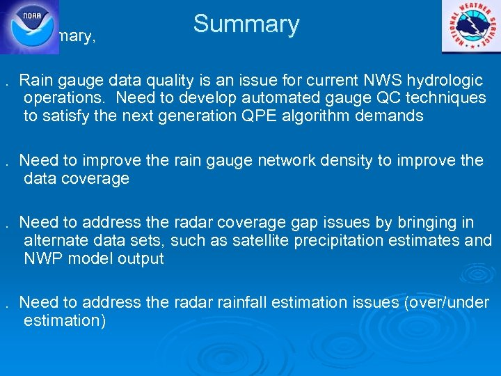 In summary, Summary . Rain gauge data quality is an issue for current NWS