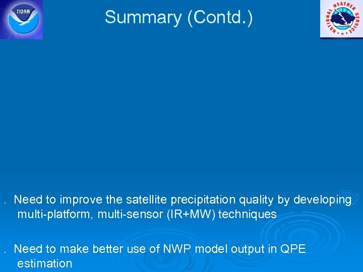 Summary (Contd. ) . Need to improve the satellite precipitation quality by developing multi-platform,