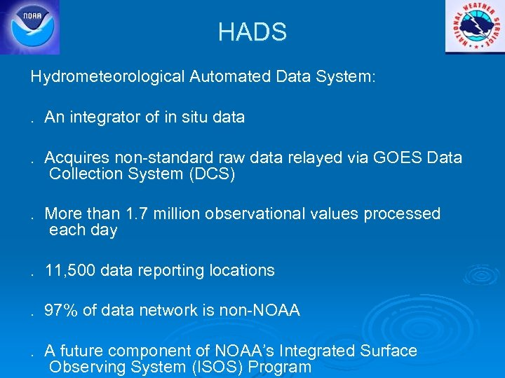 HADS Hydrometeorological Automated Data System: . An integrator of in situ data. Acquires non-standard