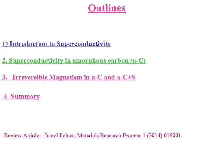 Outlines 1) Introduction to Superconductivity 2. Superconductivity in amorphous carbon (a-C) 3. Irreversible