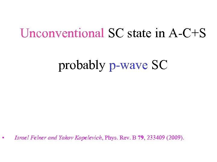 Unconventional SC state in A-C+S probably p-wave SC • Israel Felner and Yakov Kopelevich,