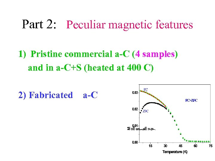 Part 2: Peculiar magnetic features 1) Pristine commercial a-C (4 samples) and in a-C+S