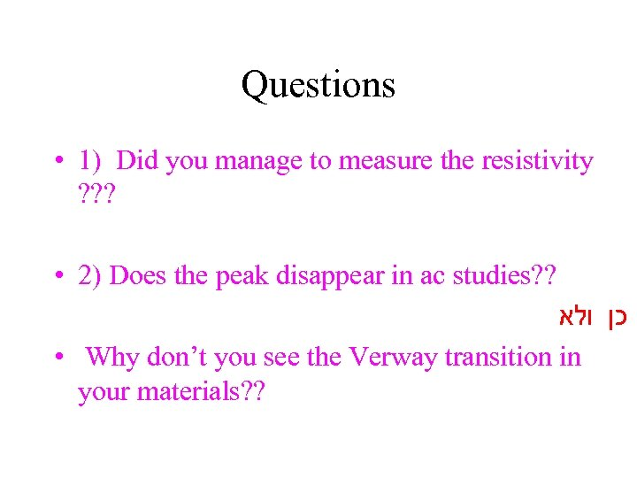 Questions • 1) Did you manage to measure the resistivity ? ? ? •