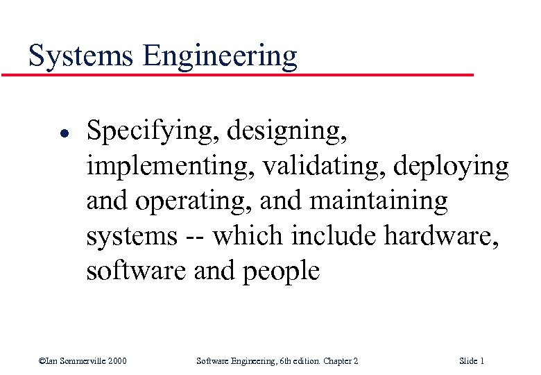 Systems Engineering l Specifying, designing, implementing, validating, deploying and operating, and maintaining systems --