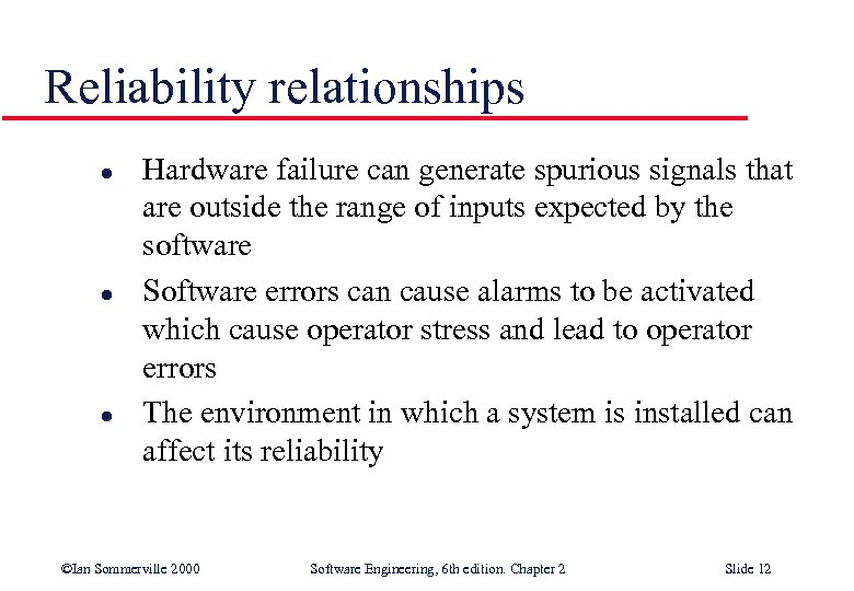 Reliability relationships l l l Hardware failure can generate spurious signals that are outside