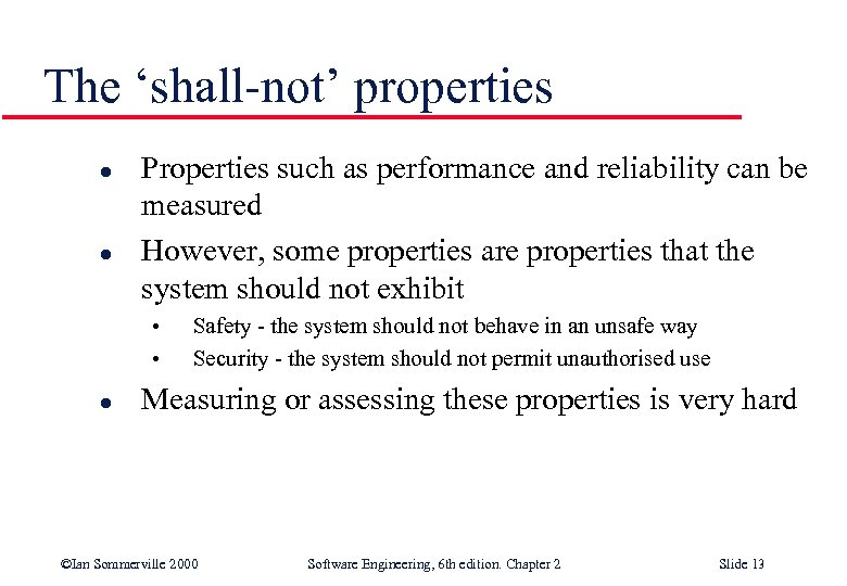 The 'shall-not' properties l l Properties such as performance and reliability can be measured