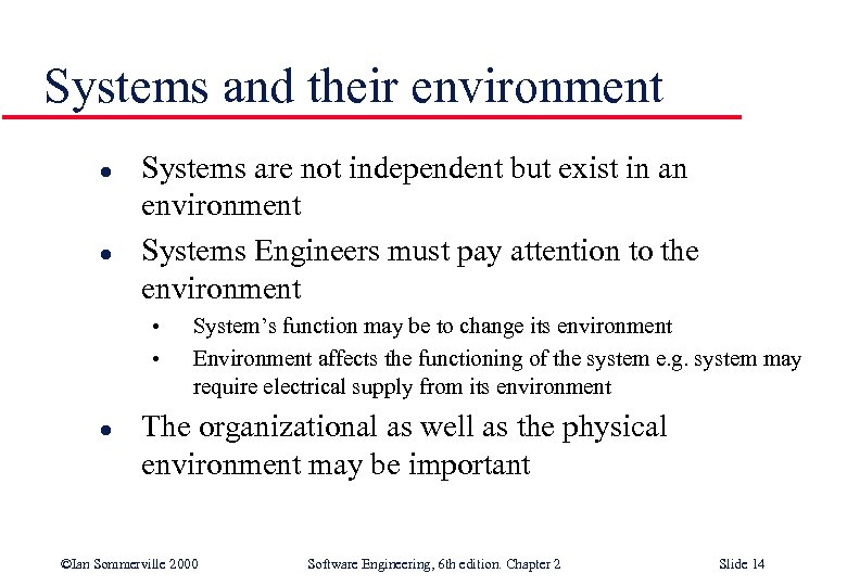Systems and their environment l l Systems are not independent but exist in an
