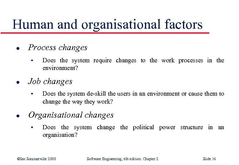 Human and organisational factors l Process changes • l Job changes • l Does