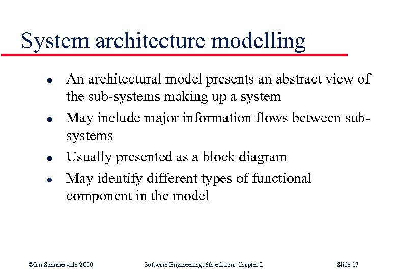 System architecture modelling l l An architectural model presents an abstract view of the