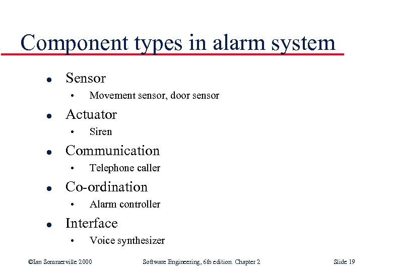 Component types in alarm system l Sensor • l Actuator • l Telephone caller