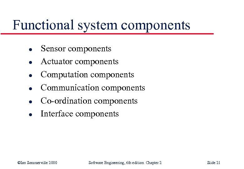 Functional system components l l l Sensor components Actuator components Computation components Communication components