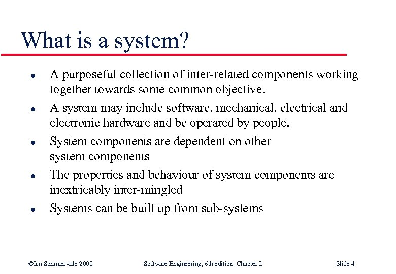 What is a system? l l l A purposeful collection of inter-related components working