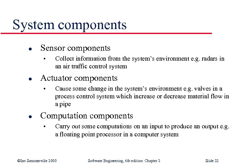 System components l Sensor components • l Actuator components • l Collect information from