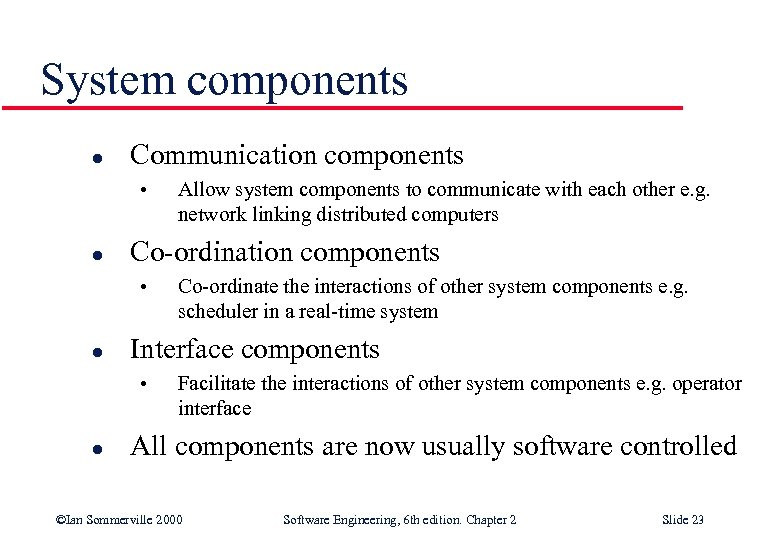 System components l Communication components • l Co-ordinate the interactions of other system components
