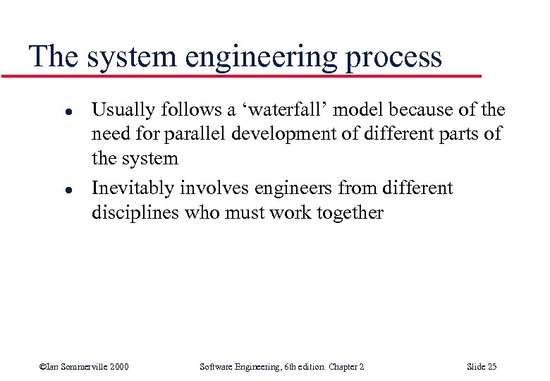 The system engineering process l l Usually follows a 'waterfall' model because of the