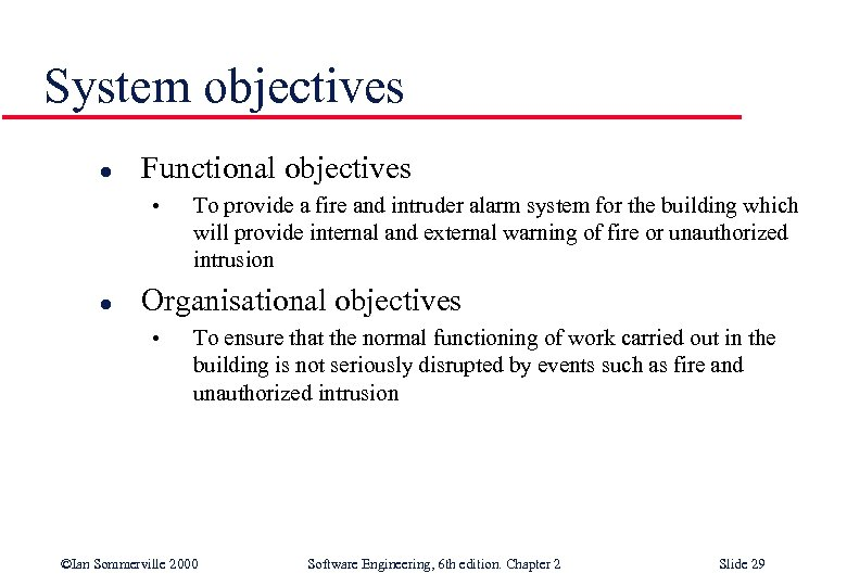 System objectives l Functional objectives • l To provide a fire and intruder alarm