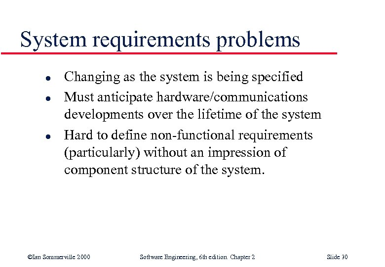 System requirements problems l l l Changing as the system is being specified Must