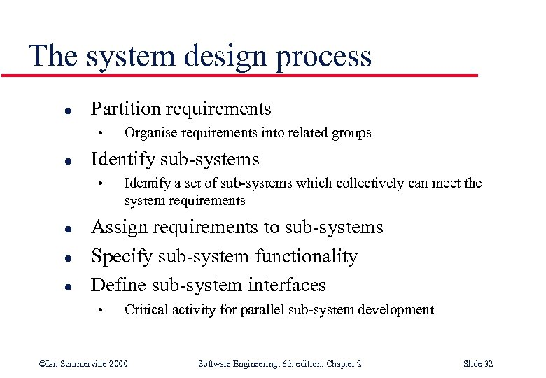 The system design process l Partition requirements • l Identify sub-systems • l l