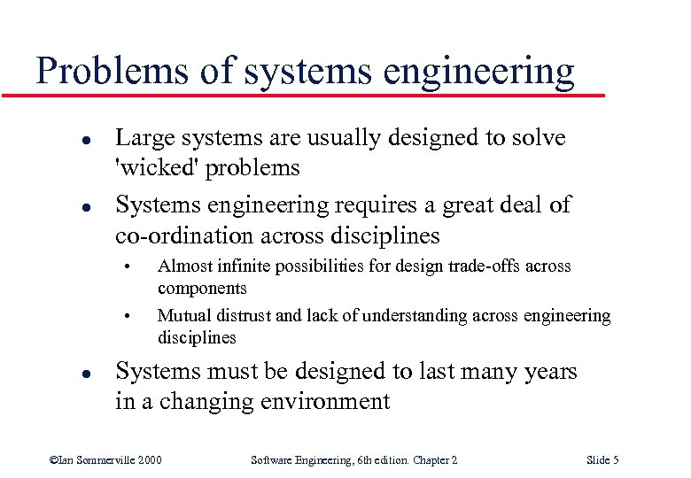 Problems of systems engineering l l Large systems are usually designed to solve 'wicked'