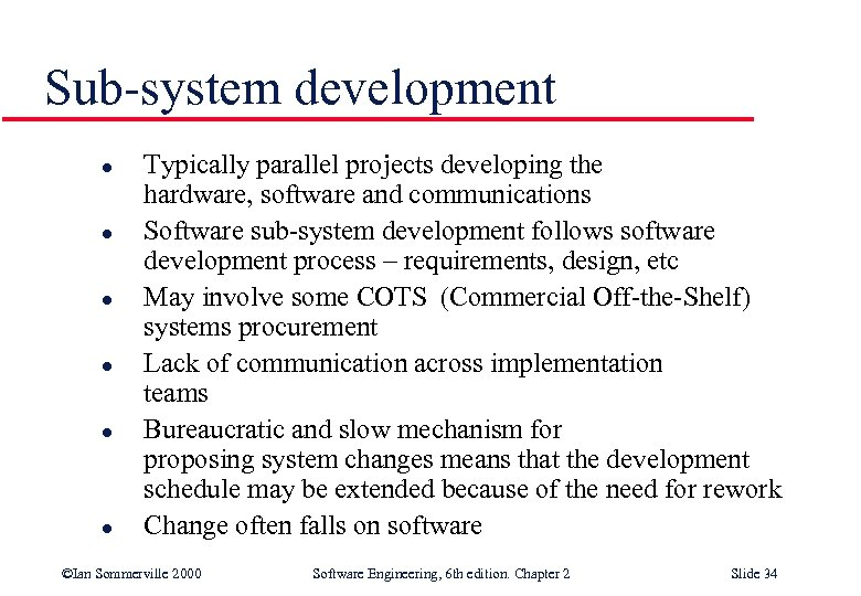 Sub-system development l l l Typically parallel projects developing the hardware, software and communications
