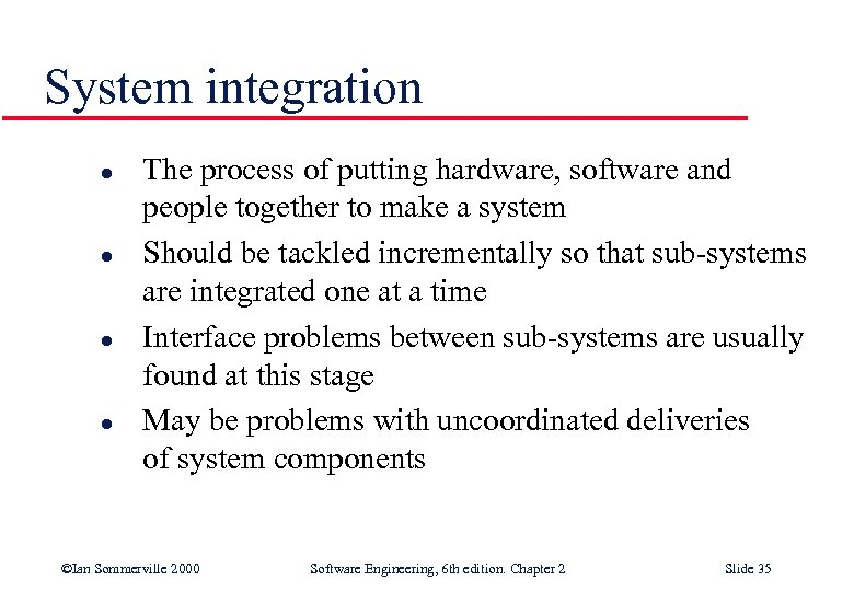 System integration l l The process of putting hardware, software and people together to